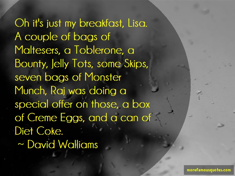 David Walliams Quotes: Oh its just my breakfast lisa a couple