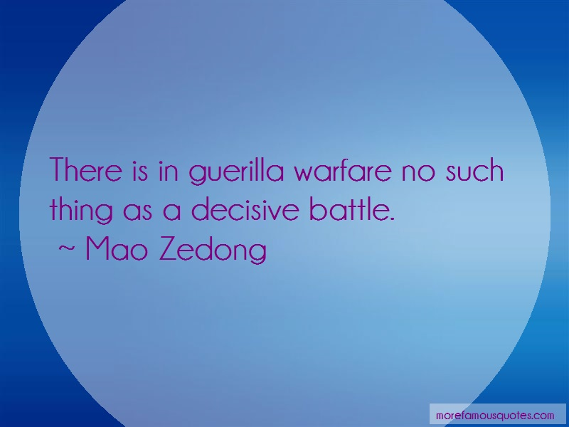 Mao Zedong Quotes: There is in guerilla warfare no such
