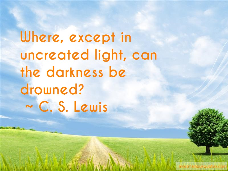 C.S. Lewis Quotes: Where Except In Uncreated Light Can The