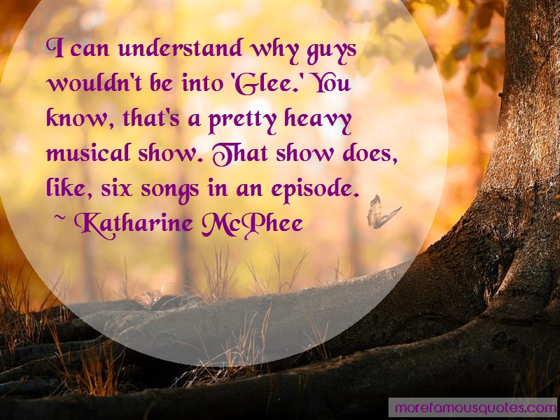 Katharine McPhee Quotes: I Can Understand Why Guys Wouldnt Be