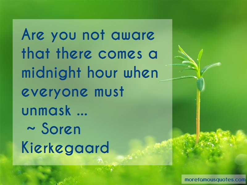 Soren Kierkegaard Quotes: Are you not aware that there comes a