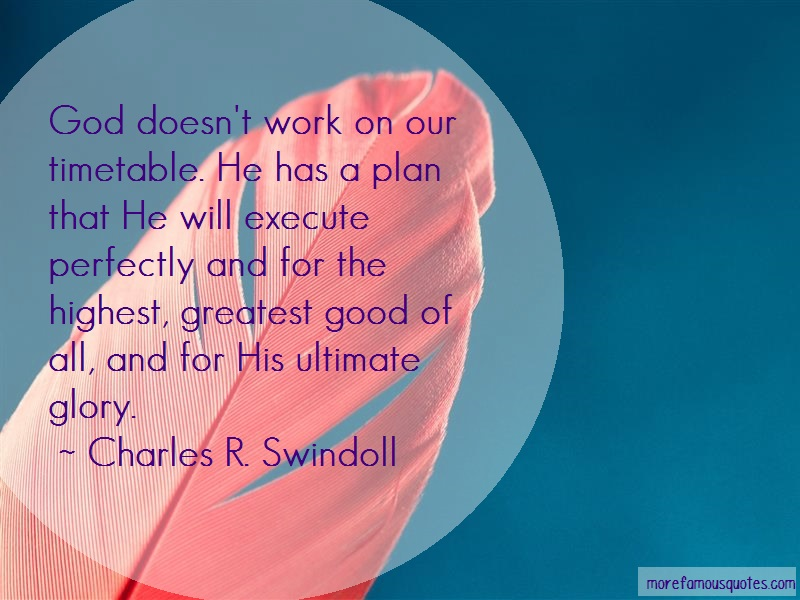 Charles R. Swindoll Quotes: God doesnt work on our timetable he has