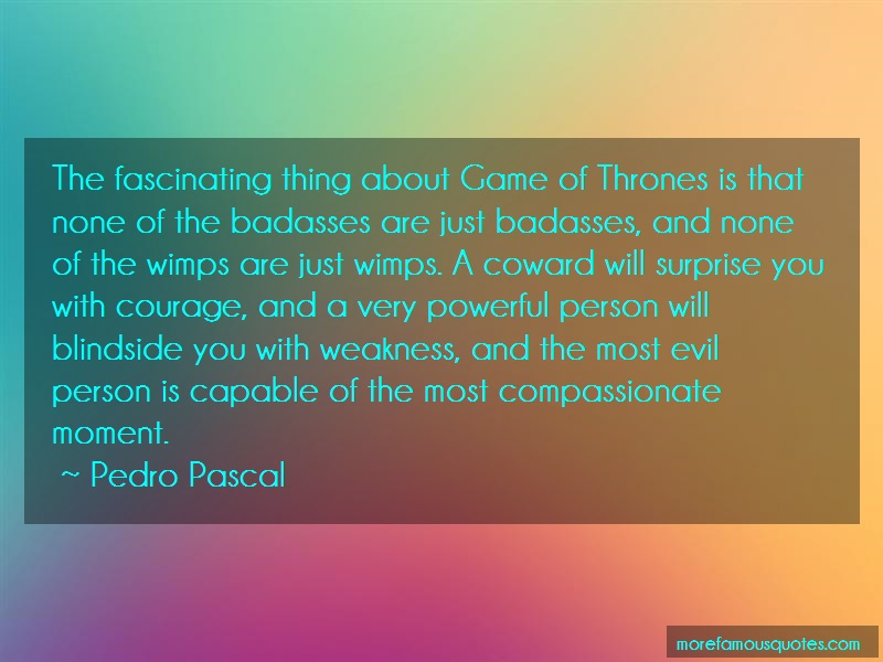 Pedro Pascal Quotes: The fascinating thing about game of