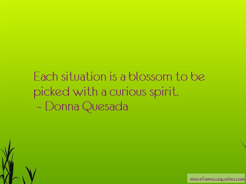 Donna Quesada Quotes: Each Situation Is A Blossom To Be Picked