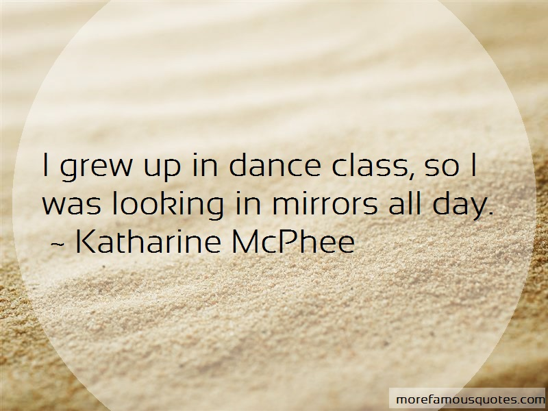 Katharine McPhee Quotes: I Grew Up In Dance Class So I Was