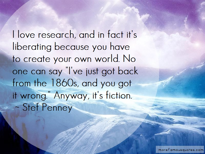Stef Penney Quotes: I love research and in fact its