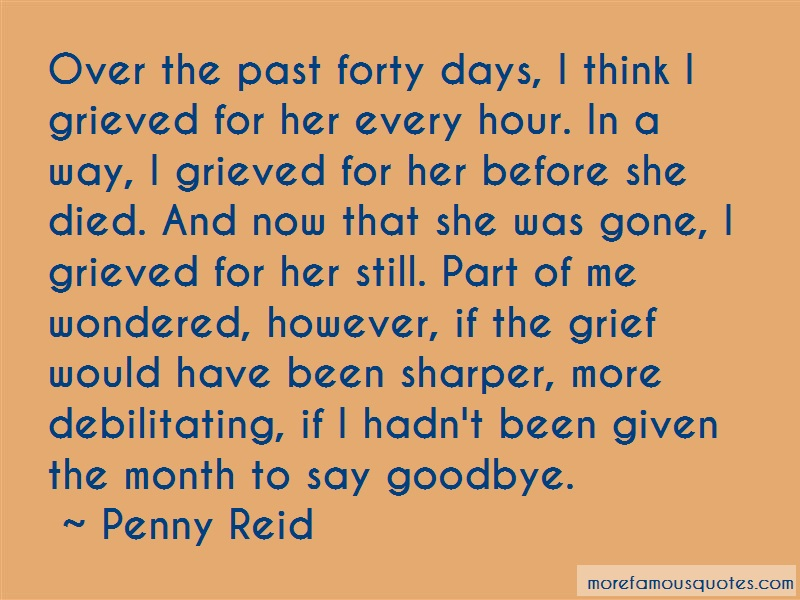 Penny Reid Quotes: Over the past forty days i think i