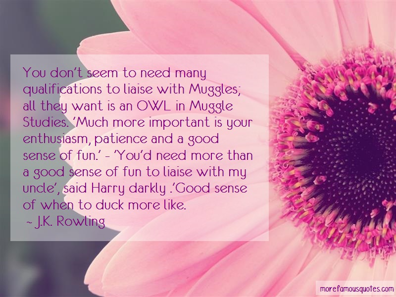 J.K. Rowling Quotes: You dont seem to need many