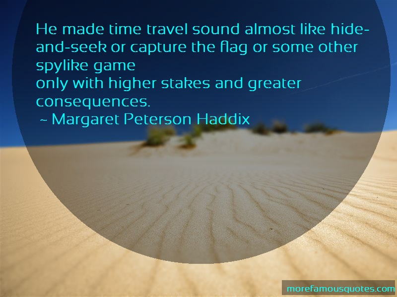 Margaret Peterson Haddix Quotes: He made time travel sound almost like