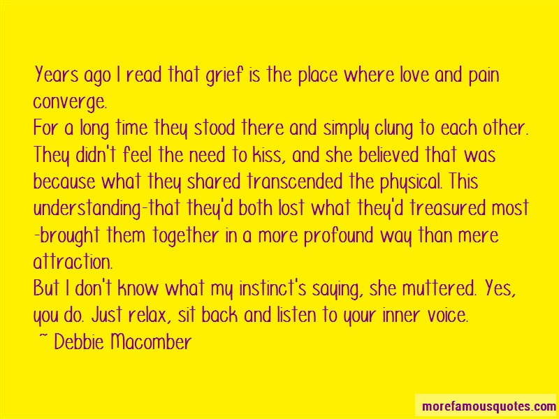 Debbie Macomber Quotes: Years Ago I Read That Grief Is The Place