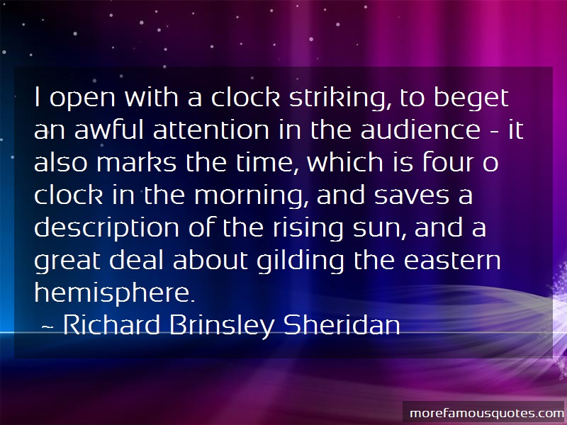 Richard Brinsley Sheridan Quotes: I open with a clock striking to beget an