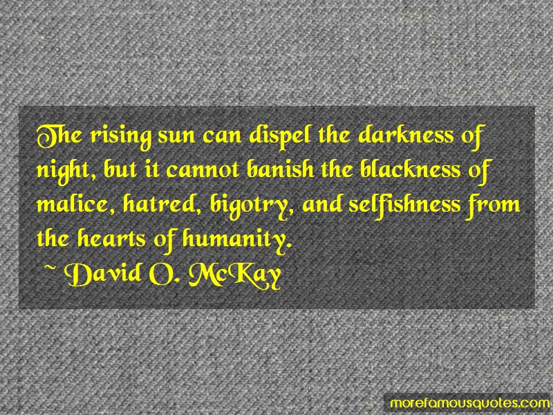 David O. McKay Quotes: The rising sun can dispel the darkness