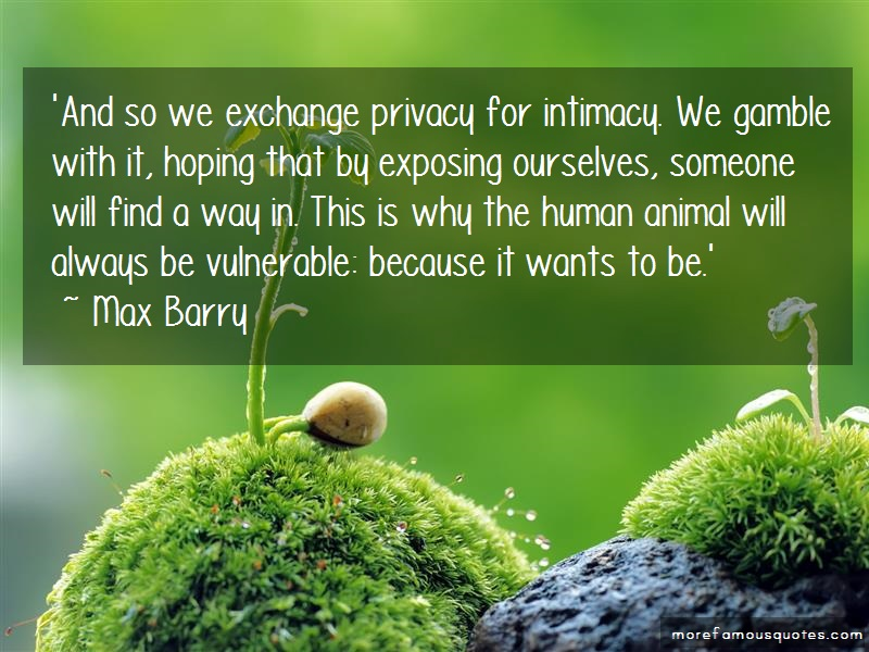Max Barry Quotes: And So We Exchange Privacy For Intimacy