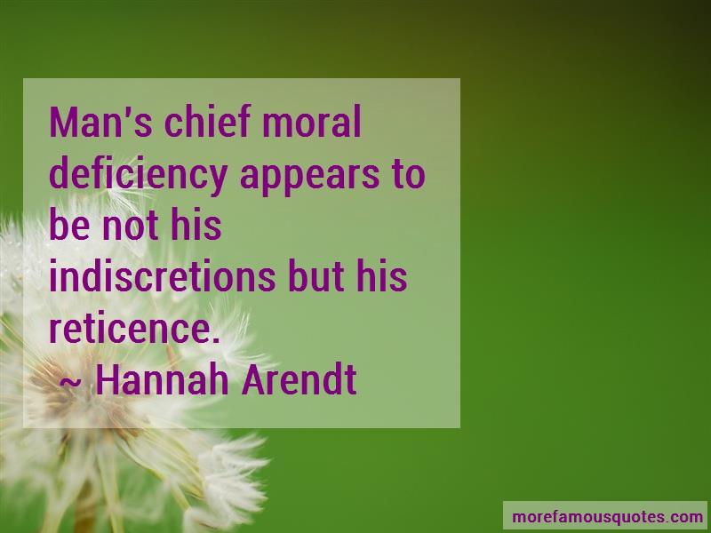 Hannah Arendt Quotes: Mans chief moral deficiency appears to