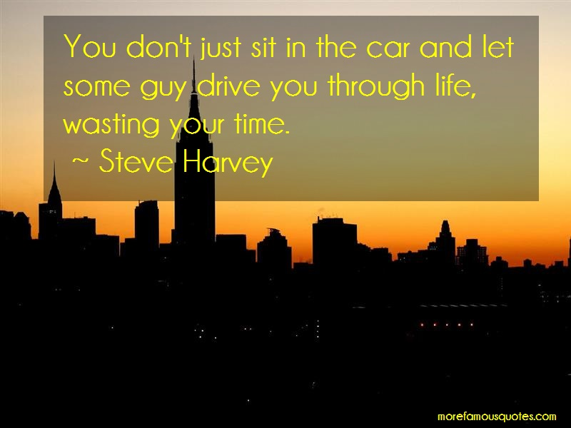 Steve Harvey Quotes: You dont just sit in the car and let