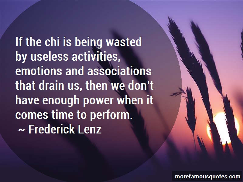 Frederick Lenz Quotes: If the chi is being wasted by useless
