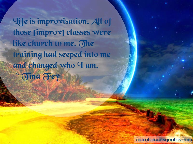 Tina Fey Quotes: Life is improvisation all of those