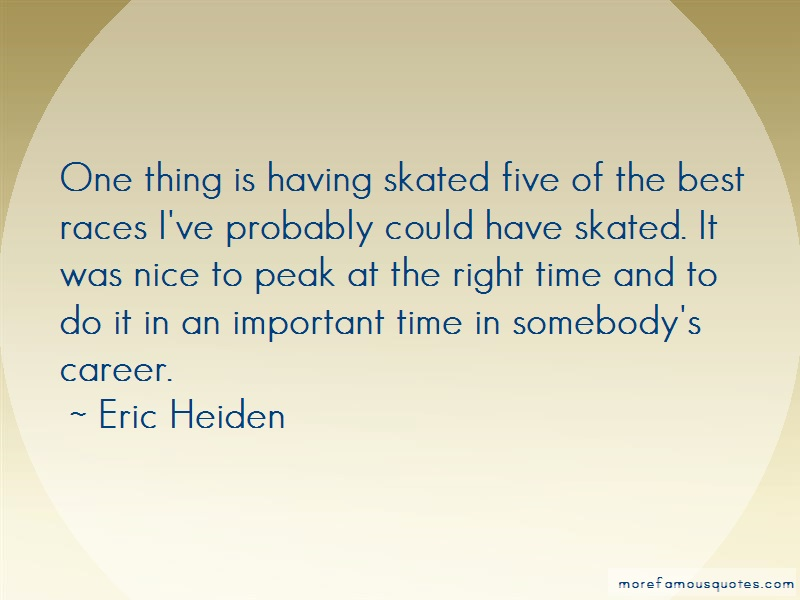 Eric Heiden Quotes: One Thing Is Having Skated Five Of The