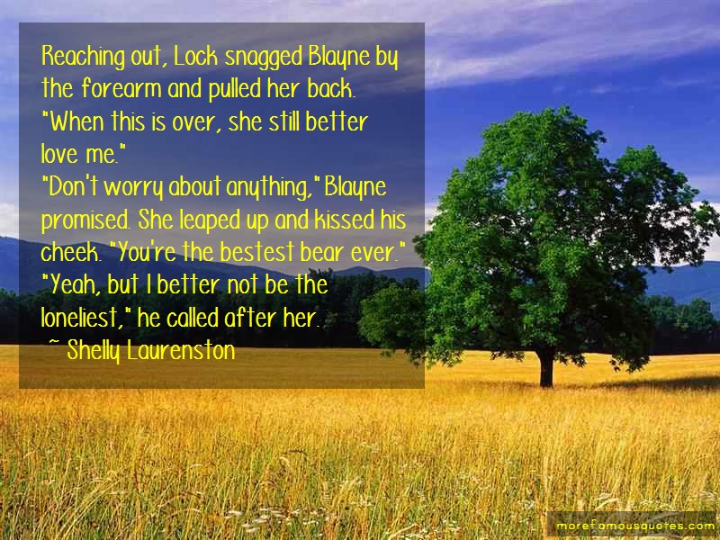 Shelly Laurenston Quotes: Reaching Out Lock Snagged Blayne By The