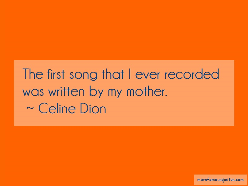 Celine Dion Quotes: The First Song That I Ever Recorded Was