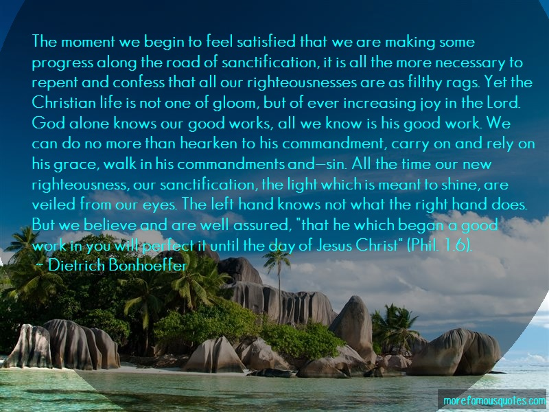 Dietrich Bonhoeffer Quotes: The moment we begin to feel satisfied