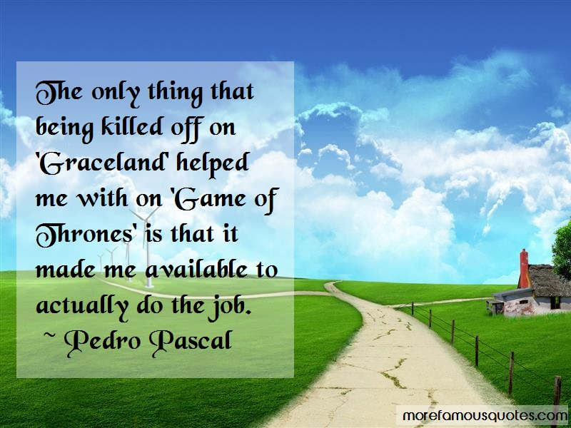 Pedro Pascal Quotes: The only thing that being killed off on