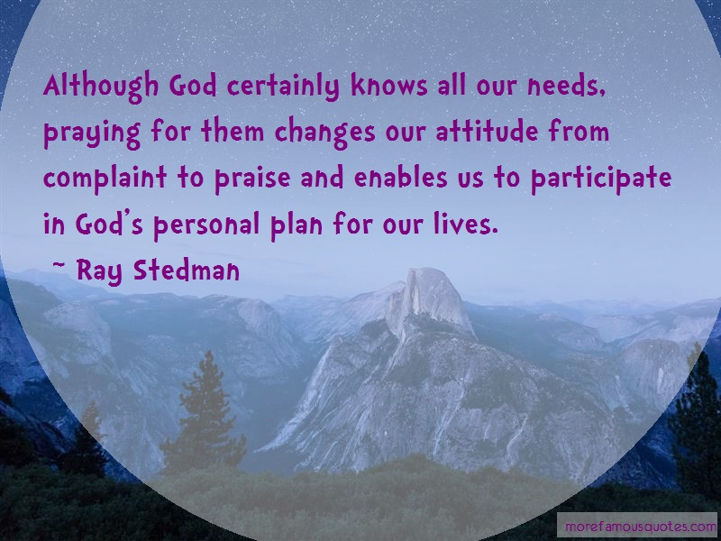 Ray Stedman Quotes: Although god certainly knows all our