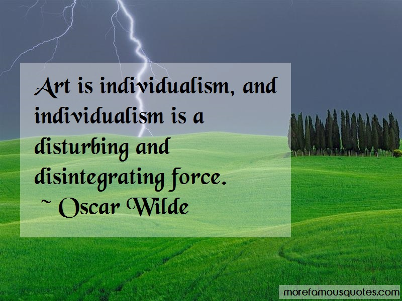 Oscar Wilde Quotes: Art is individualism and individualism