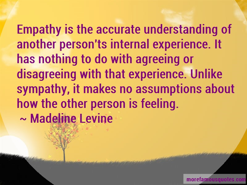 Madeline Levine Quotes: Empathy is the accurate understanding of