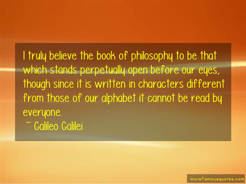 Galileo Galilei Quotes: I truly believe the book of philosophy