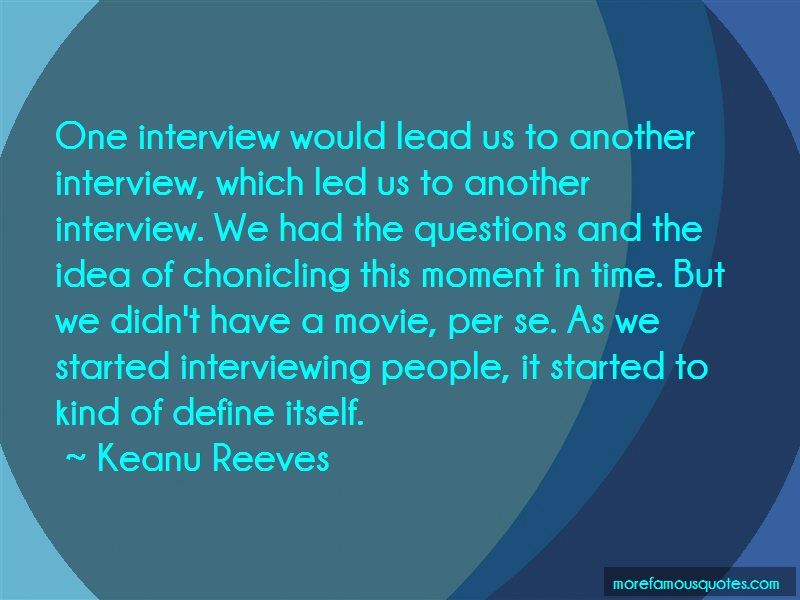 Keanu Reeves Quotes: One Interview Would Lead Us To Another