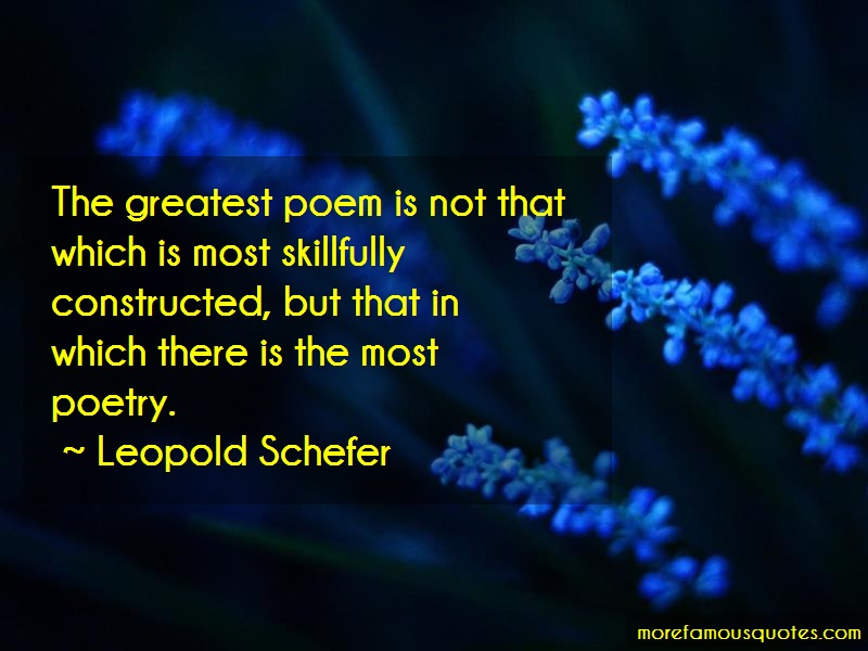 Leopold Schefer Quotes: The greatest poem is not that which is