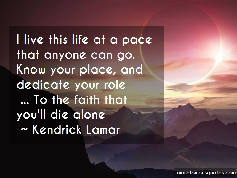 Kendrick Lamar Quotes: I live this life at a pace that anyone