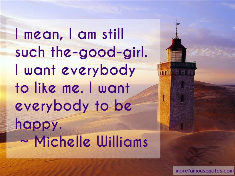 Michelle Williams Quotes: I mean i am still such the good girl i