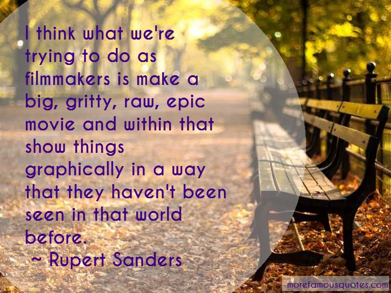 Rupert Sanders Quotes: I think what were trying to do as