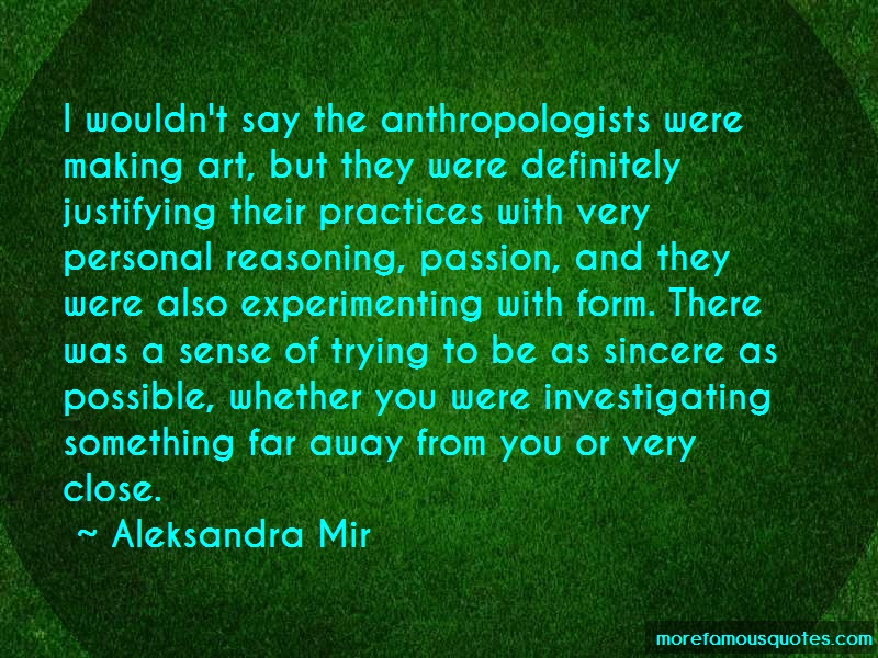 Aleksandra Mir Quotes: I wouldnt say the anthropologists were