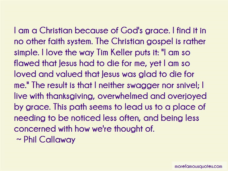 Phil Callaway Quotes: I am a christian because of gods grace i