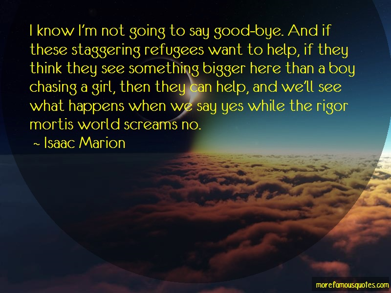 Isaac Marion Quotes: I know im not going to say good bye and