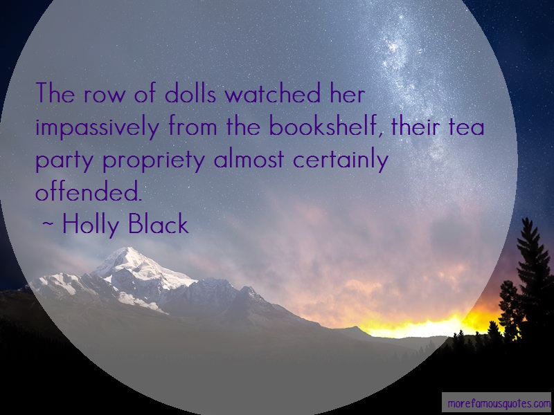 Holly Black Quotes: The row of dolls watched her impassively