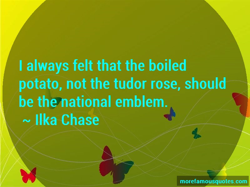 Ilka Chase Quotes: I always felt that the boiled potato not