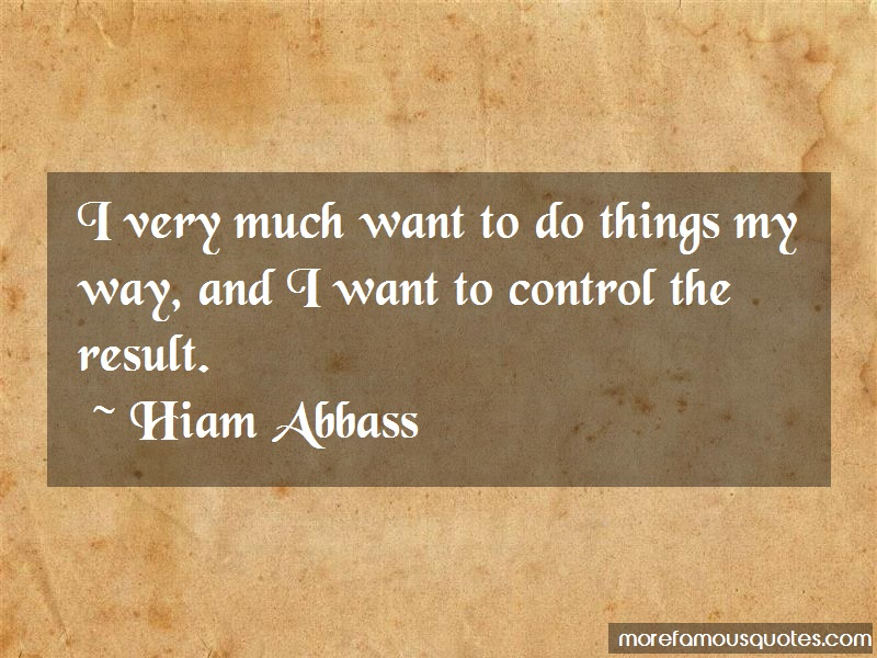 Hiam Abbass Quotes: I very much want to do things my way and