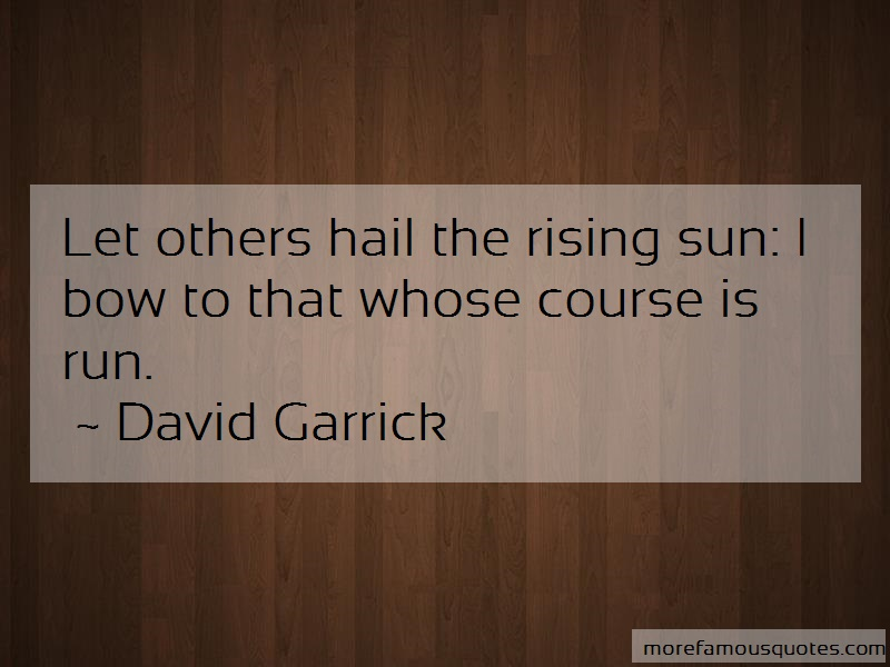 David Garrick Quotes: Let others hail the rising sun i bow to