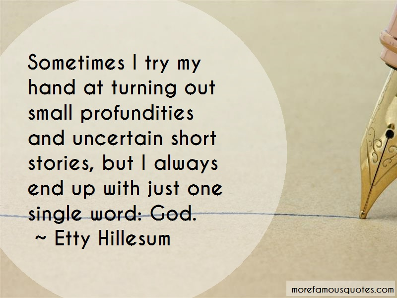 Etty Hillesum Quotes: Sometimes I Try My Hand At Turning Out