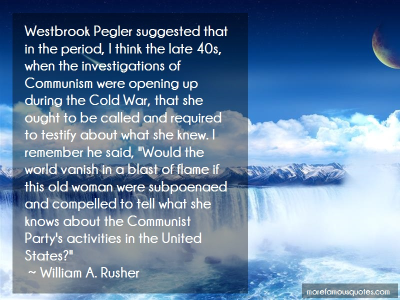 William A. Rusher Quotes: Westbrook pegler suggested that in the