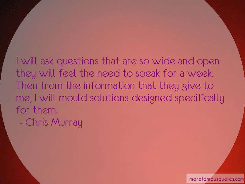 Chris Murray Quotes: I will ask questions that are so wide