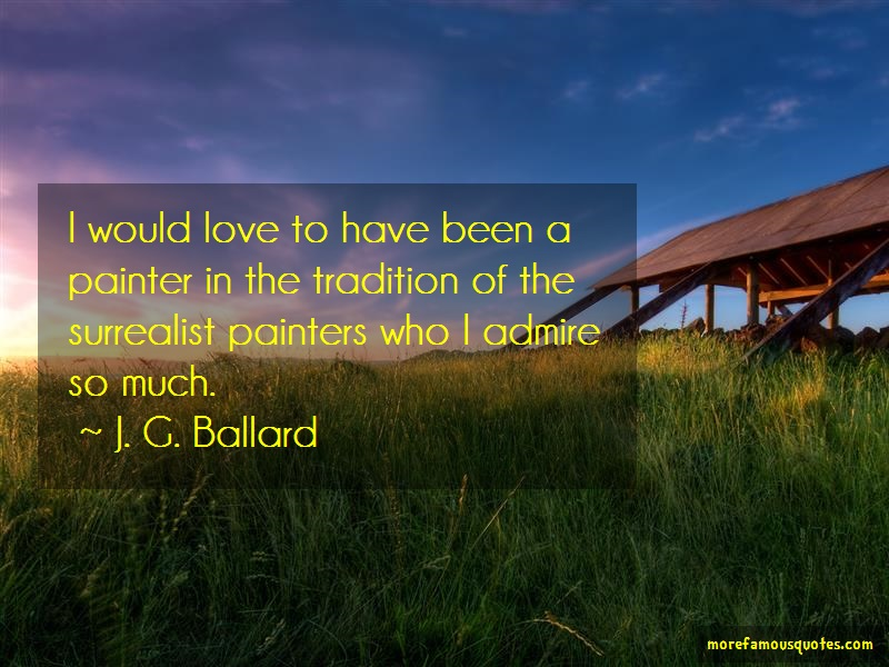 J.G. Ballard Quotes: I would love to have been a painter in
