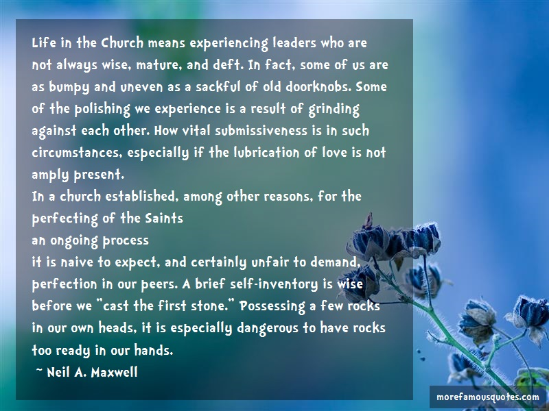 Neil A. Maxwell Quotes: Life in the church means experiencing