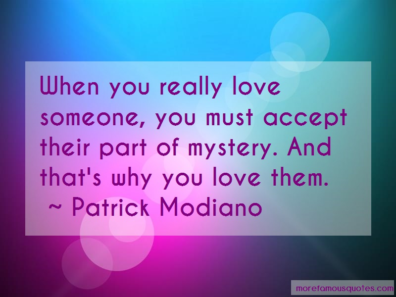 Patrick Modiano Quotes: When you really love someone you must