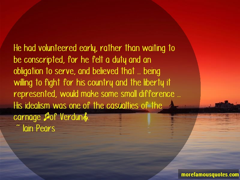 Iain Pears Quotes: He had volunteered early rather than