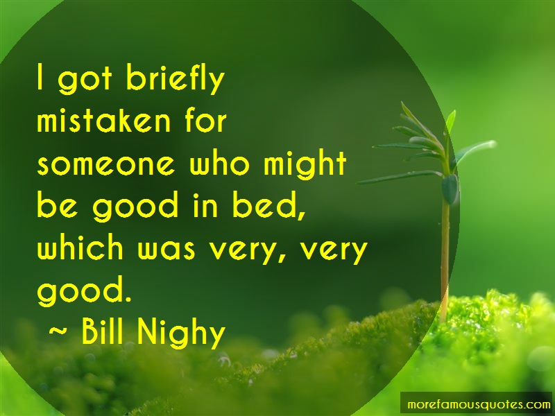 Bill Nighy Quotes: I got briefly mistaken for someone who